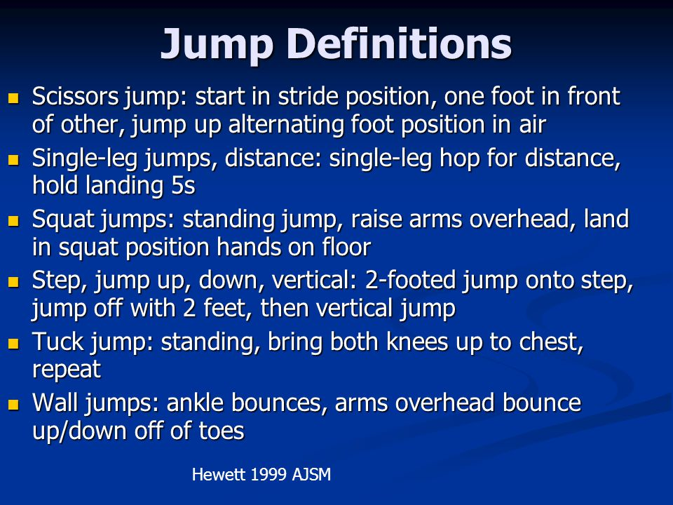 Jump Definitions Scissors jump: start in stride position, one foot in front of other, jump up alternating foot position in air.
