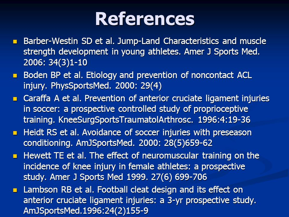 References Barber-Westin SD et al. Jump-Land Characteristics and muscle strength development in young athletes. Amer J Sports Med. 2006: 34(3)1-10.