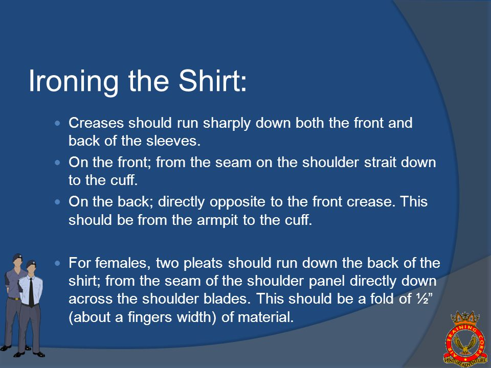 Ironing the Shirt: Creases should run sharply down both the front and back of the sleeves.