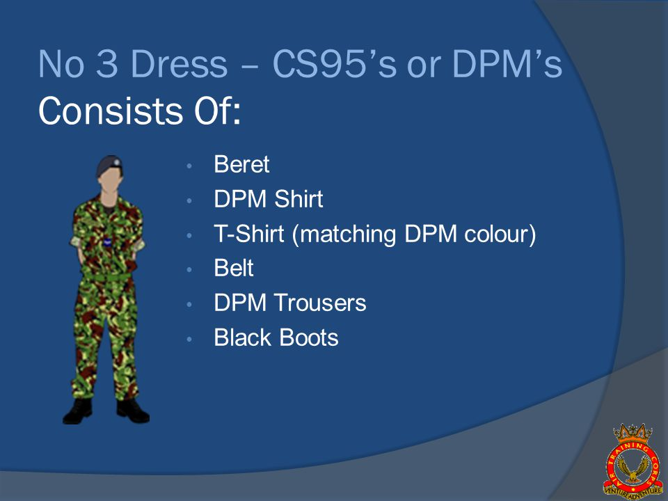 No 3 Dress – CS95's or DPM's Consists Of: Beret DPM Shirt