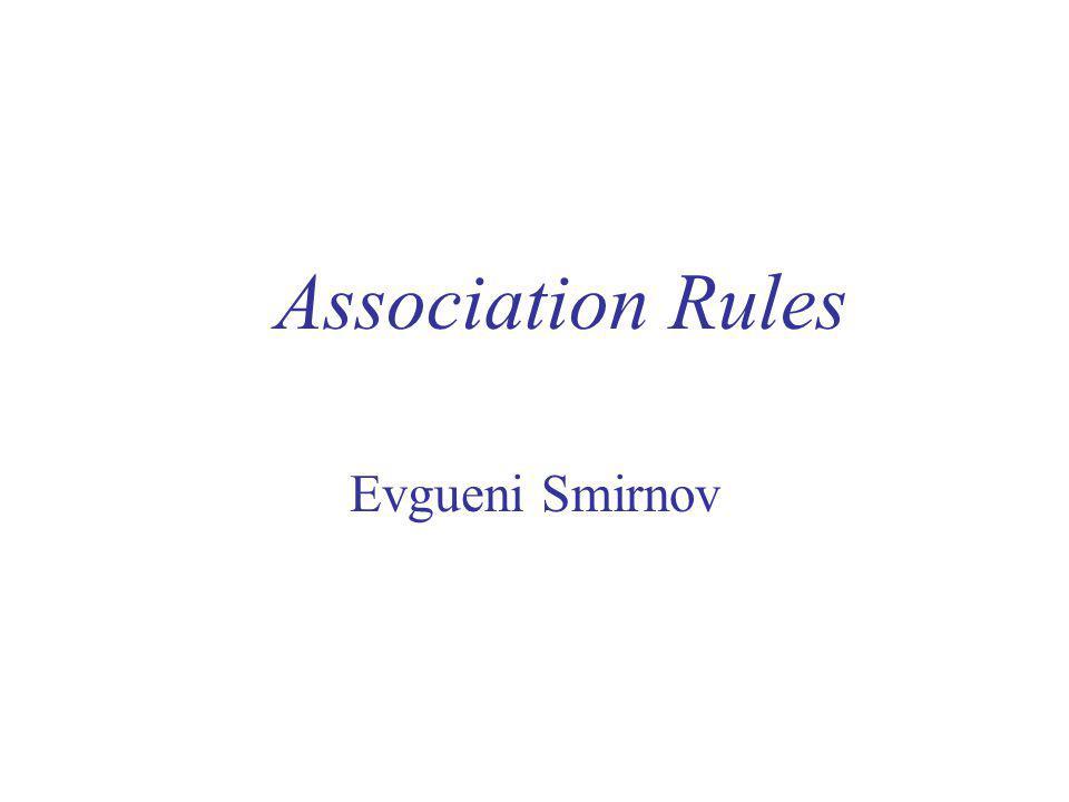 Association Rules Evgueni Smirnov