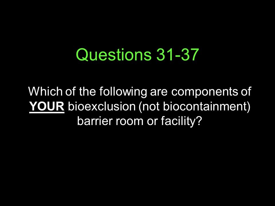 Questions Which of the following are components of YOUR bioexclusion (not biocontainment) barrier room or facility