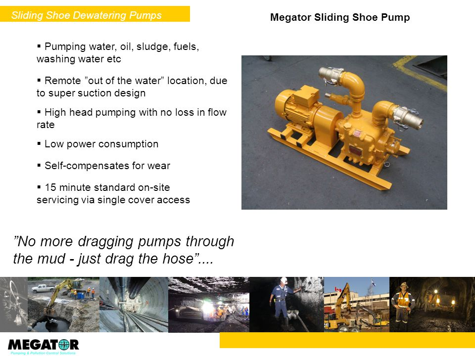 No more dragging pumps through the mud - just drag the hose ....