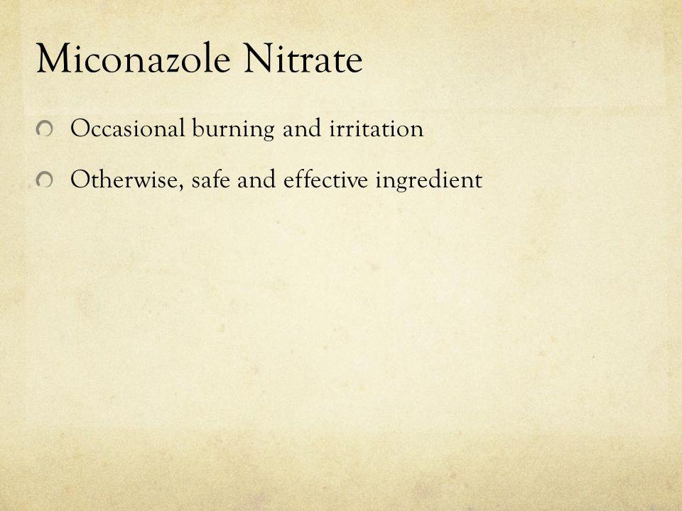 Miconazole Nitrate Occasional burning and irritation