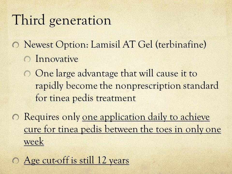 Third generation Newest Option: Lamisil AT Gel (terbinafine)