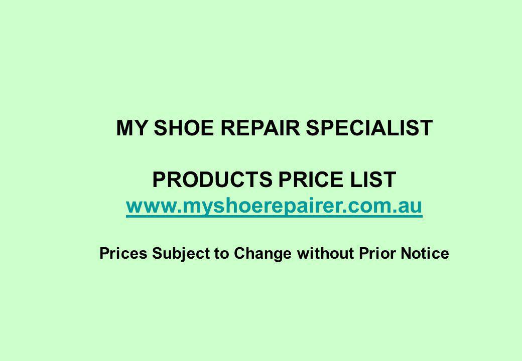 MY SHOE REPAIR SPECIALIST PRODUCTS PRICE LIST
