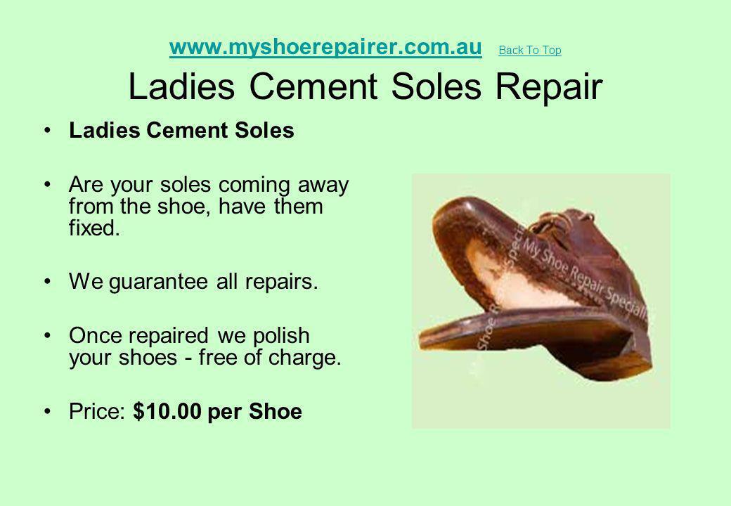 www.myshoerepairer.com.au Back To Top Ladies Cement Soles Repair