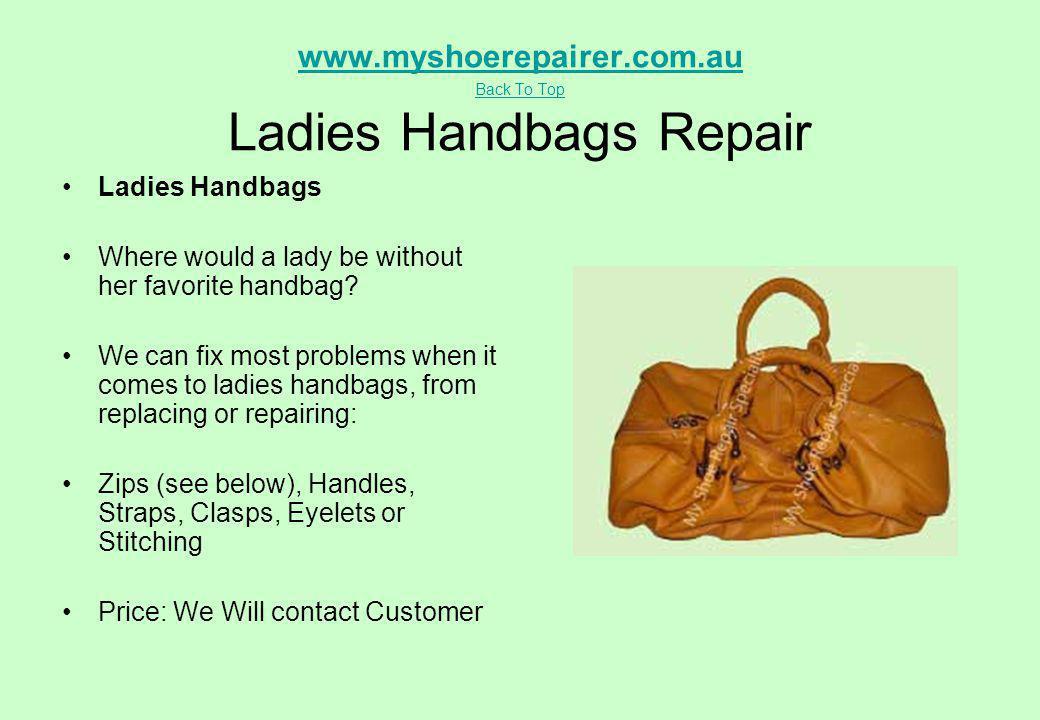 www.myshoerepairer.com.au Back To Top Ladies Handbags Repair