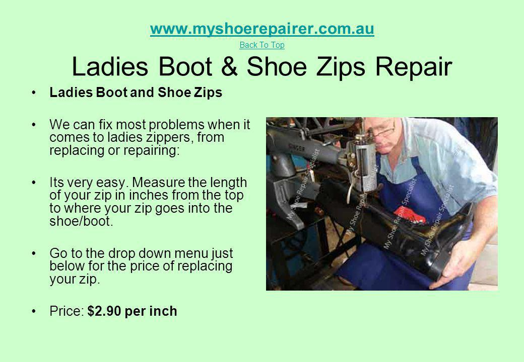 www.myshoerepairer.com.au Back To Top Ladies Boot & Shoe Zips Repair