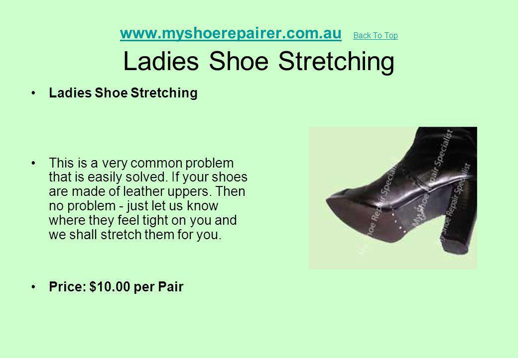 www.myshoerepairer.com.au Back To Top Ladies Shoe Stretching