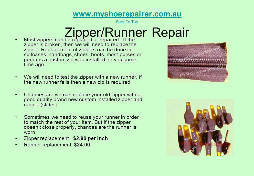 www.myshoerepairer.com.au Back To Top Zipper/Runner Repair