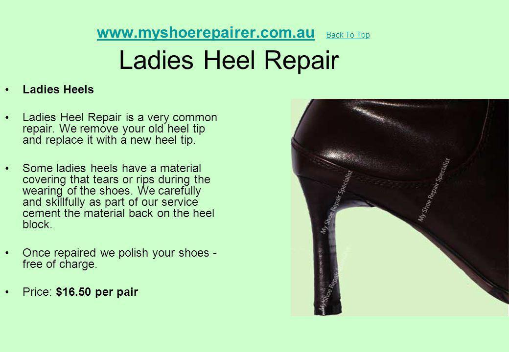 www.myshoerepairer.com.au Back To Top Ladies Heel Repair