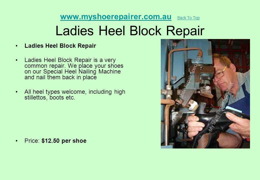 www.myshoerepairer.com.au Back To Top Ladies Heel Block Repair