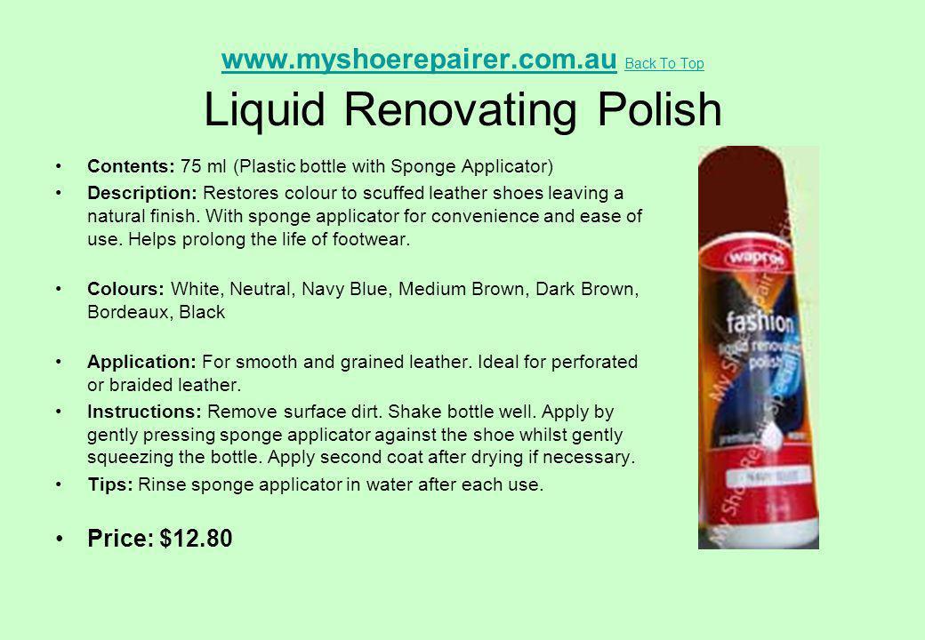 www.myshoerepairer.com.au Back To Top Liquid Renovating Polish