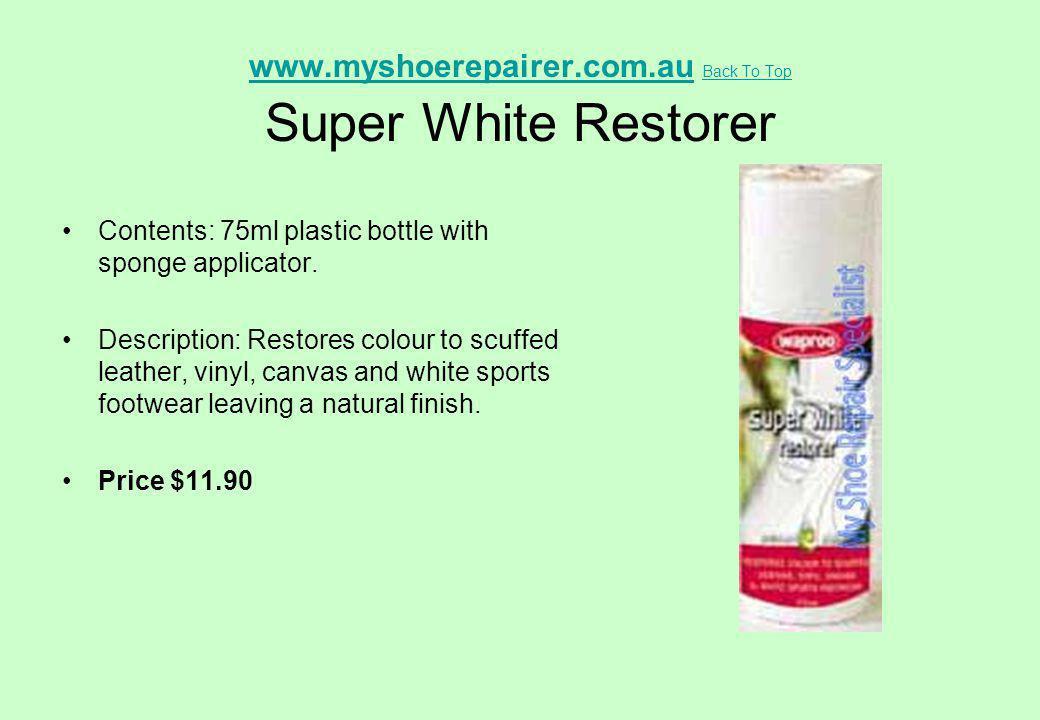 www.myshoerepairer.com.au Back To Top Super White Restorer