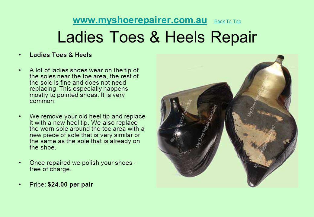www.myshoerepairer.com.au Back To Top Ladies Toes & Heels Repair