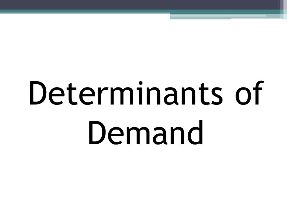 Determinants Of Demand Ppt Video Online Download