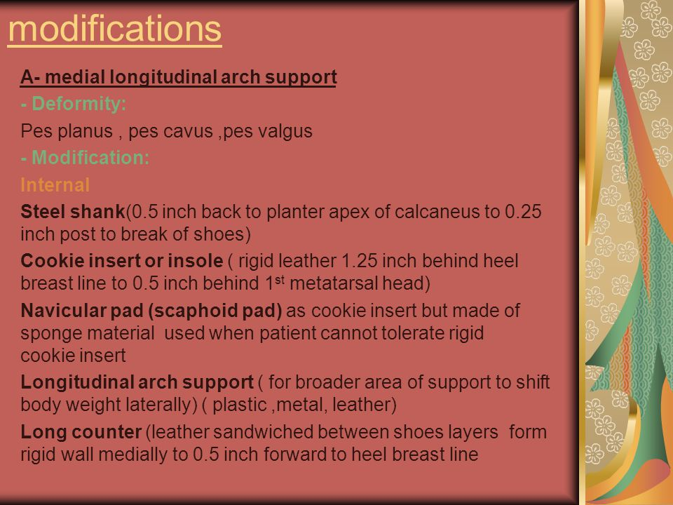 modifications A- medial longitudinal arch support - Deformity: