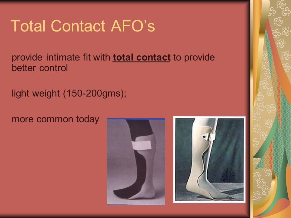 Total Contact AFO's provide intimate fit with total contact to provide better control. light weight (150-200gms);