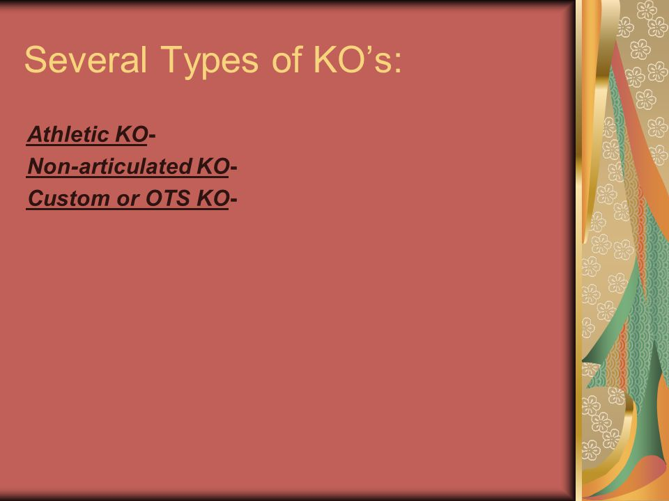 Several Types of KO's: Athletic KO- Non-articulated KO-