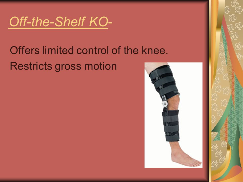 Off-the-Shelf KO- Offers limited control of the knee.