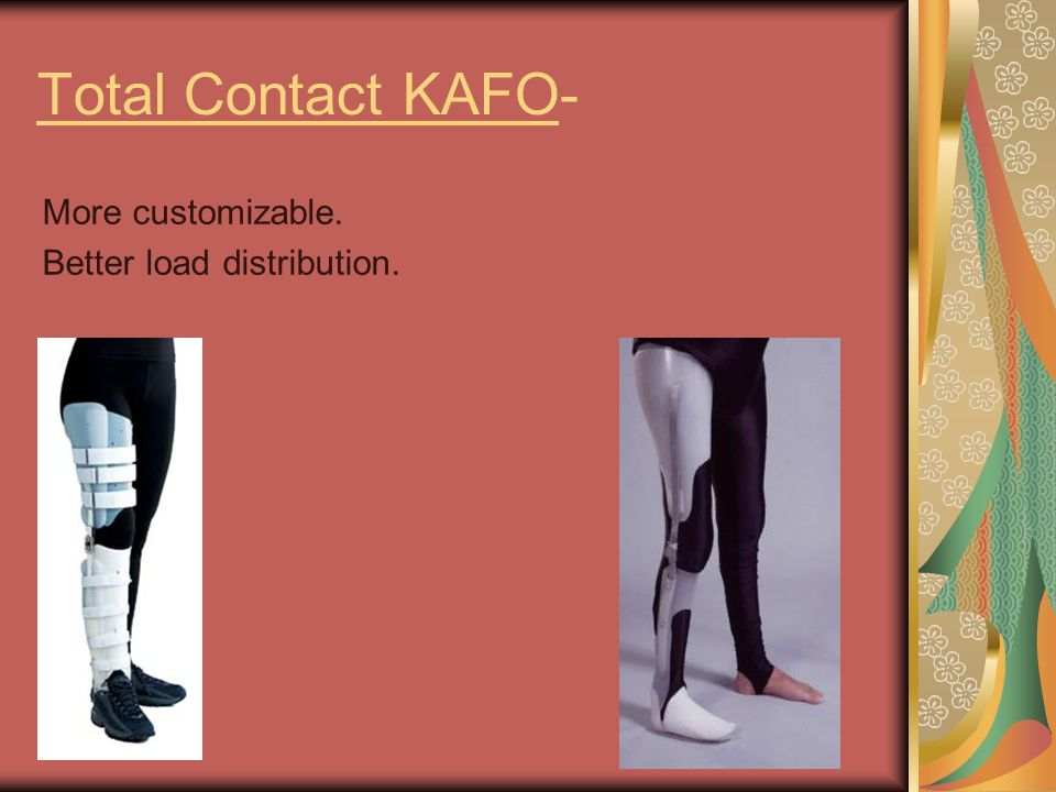 Total Contact KAFO- More customizable. Better load distribution.