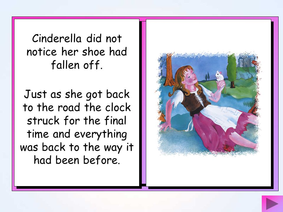 Cinderella did not notice her shoe had fallen off.