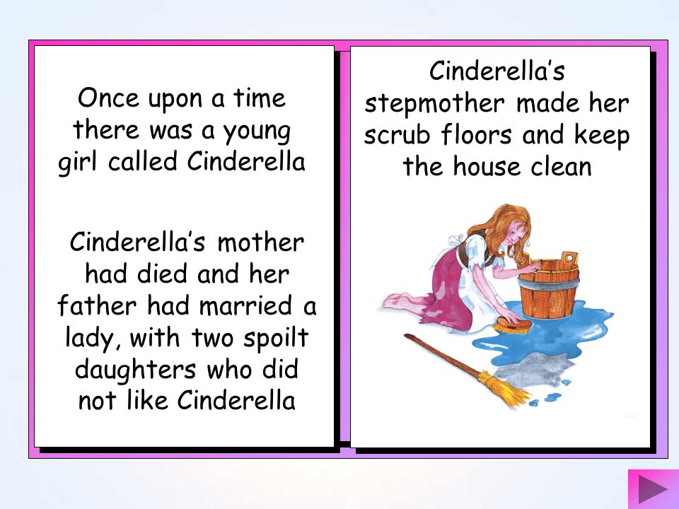 Cinderella's stepmother made her scrub floors and keep the house clean