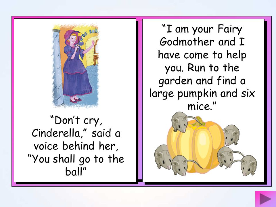 I am your Fairy Godmother and I have come to help you