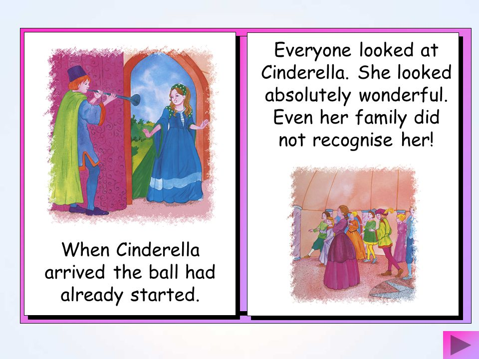When Cinderella arrived the ball had already started.