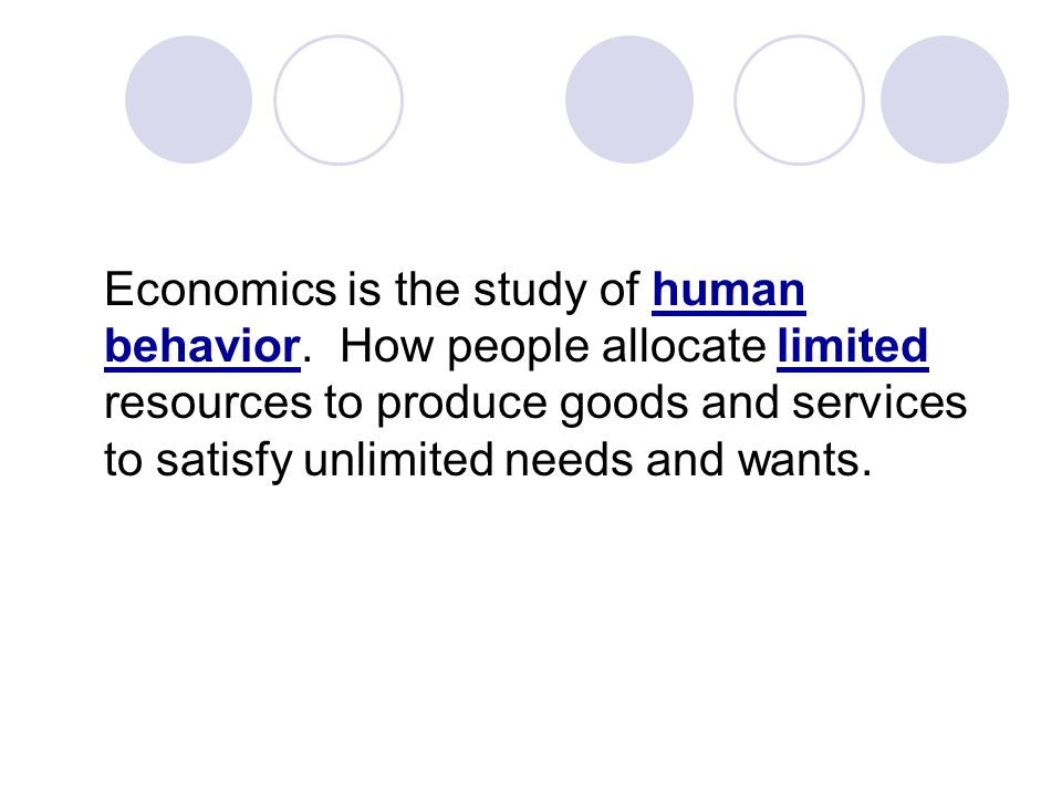 Economics is the study of human behavior