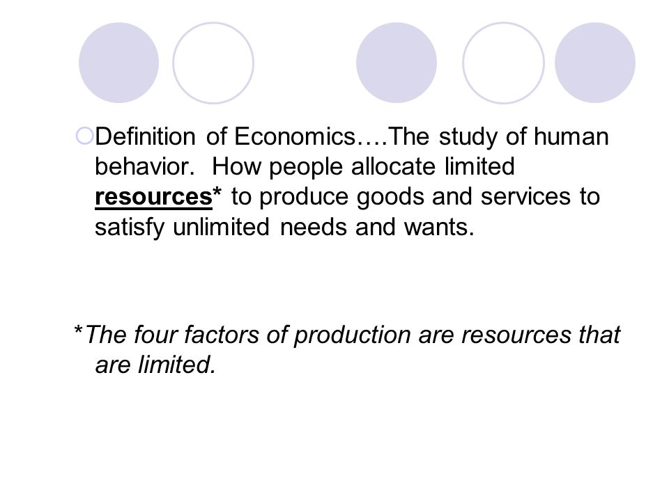 Definition of Economics…. The study of human behavior