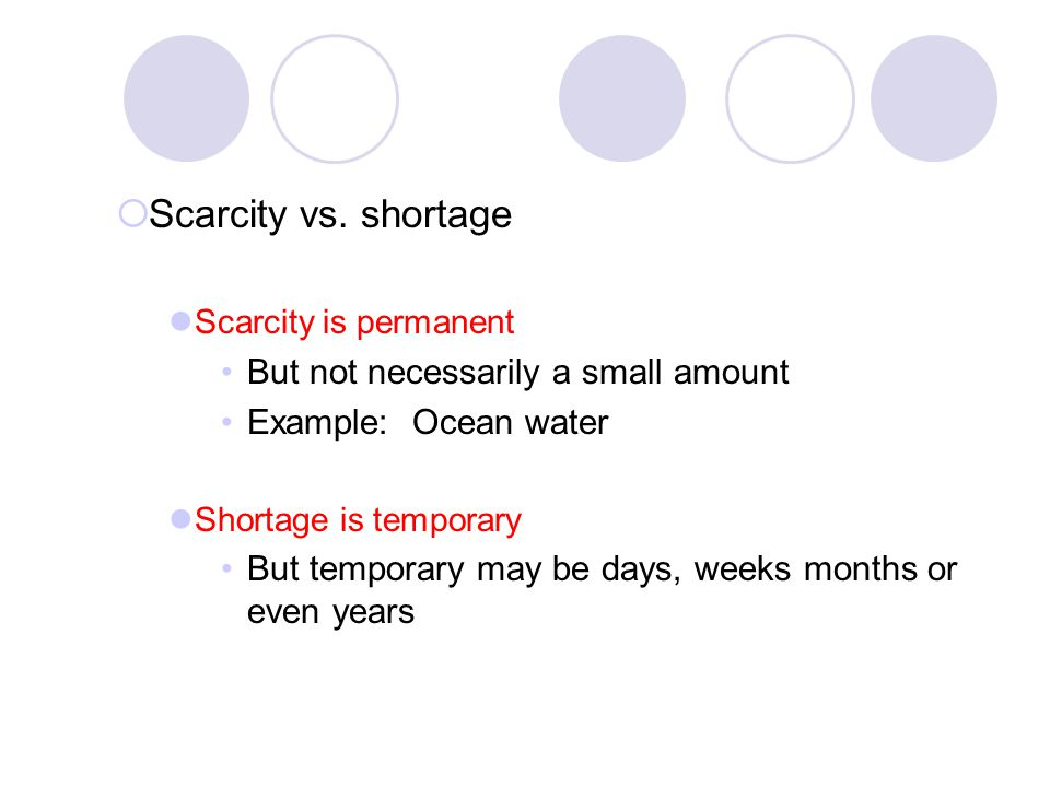 Scarcity vs. shortage But not necessarily a small amount