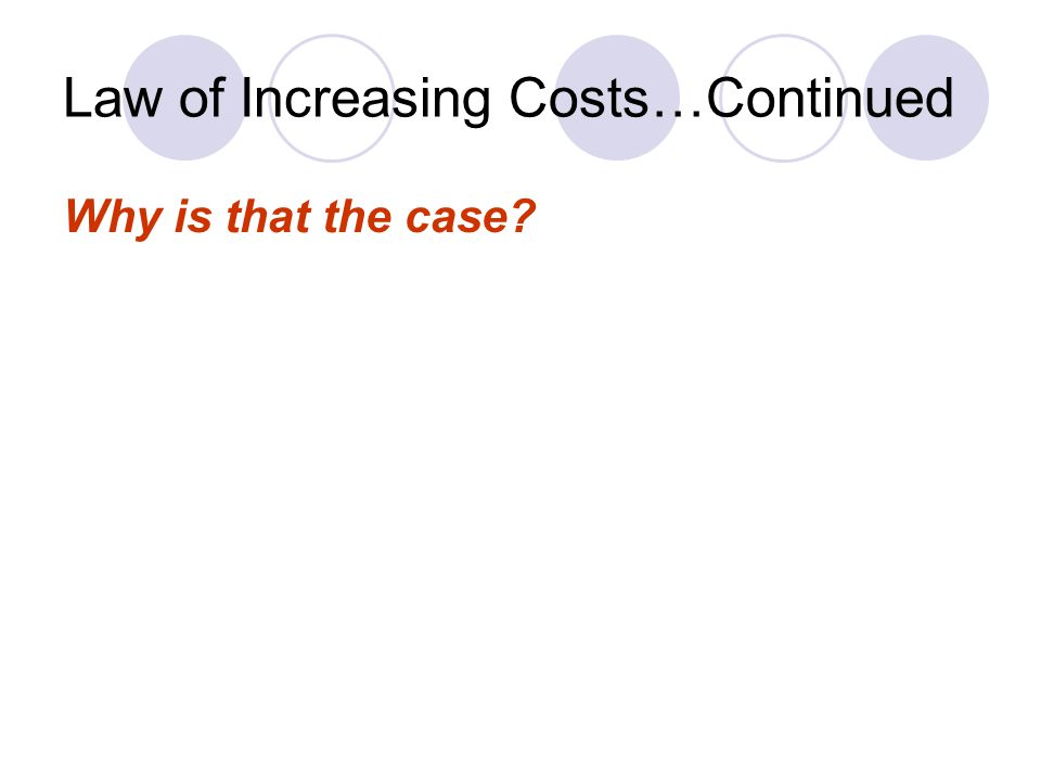 Law of Increasing Costs…Continued