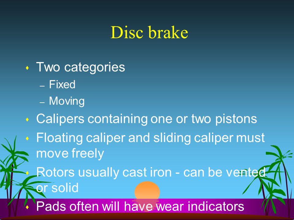 Disc brake Two categories Calipers containing one or two pistons