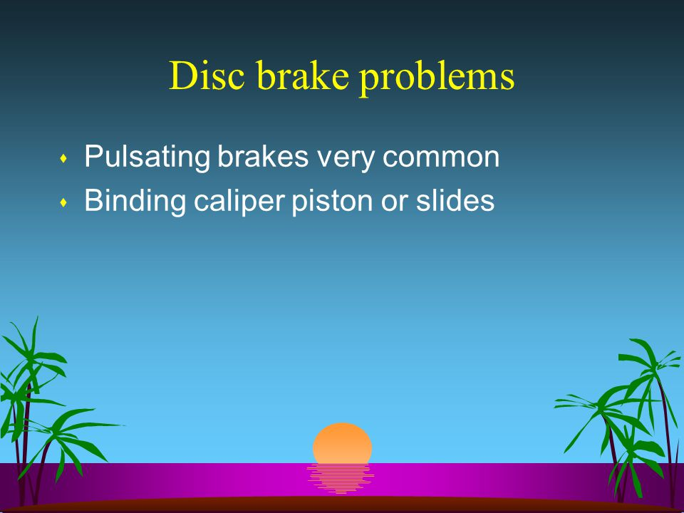 Disc brake problems Pulsating brakes very common