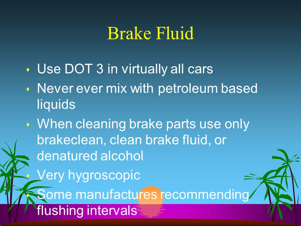 Brake Fluid Use DOT 3 in virtually all cars