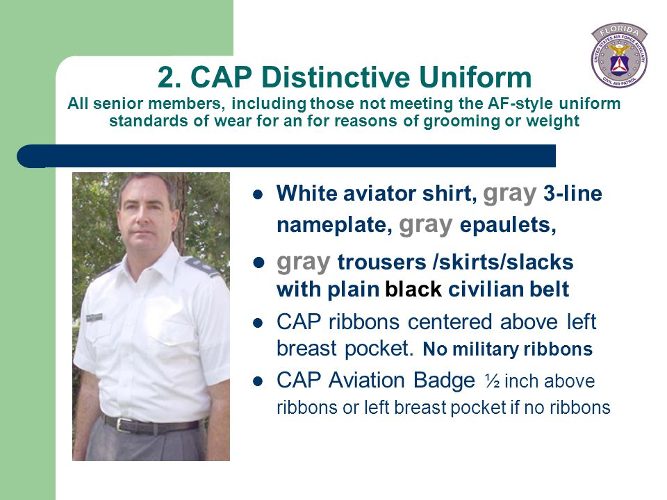 2. CAP Distinctive Uniform All senior members, including those not meeting the AF-style uniform standards of wear for an for reasons of grooming or weight