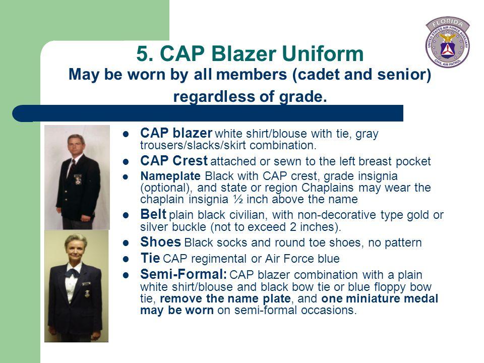 5. CAP Blazer Uniform May be worn by all members (cadet and senior) regardless of grade.