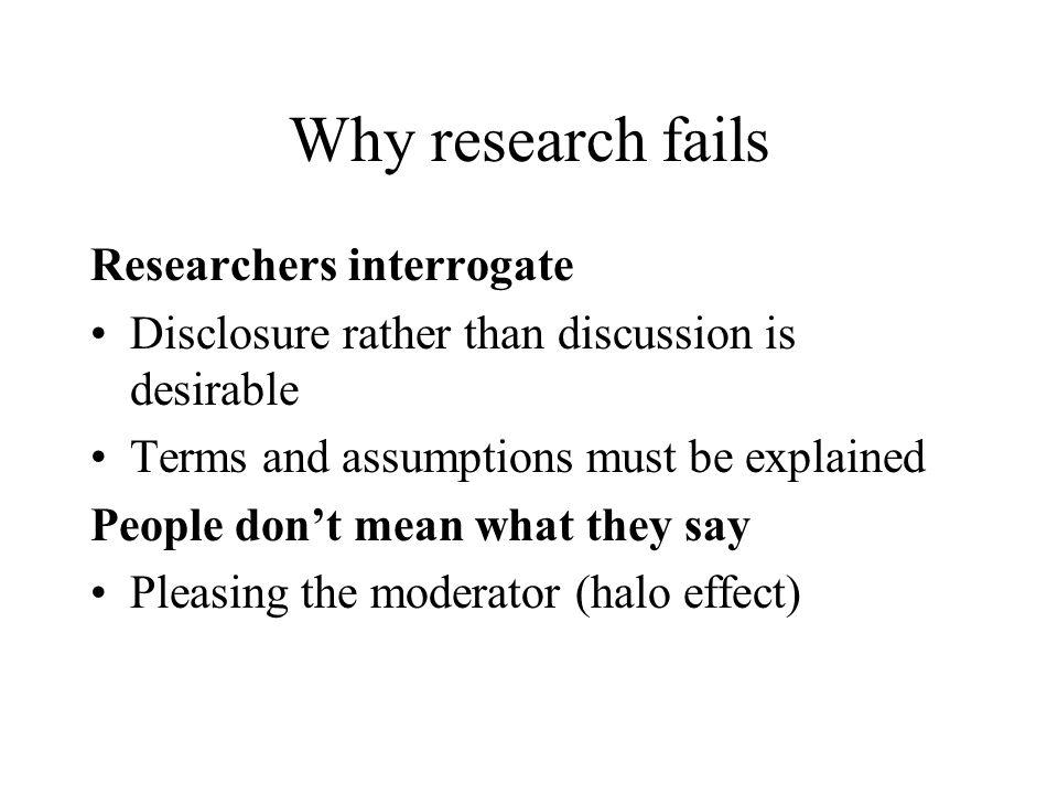 Why research fails Researchers interrogate
