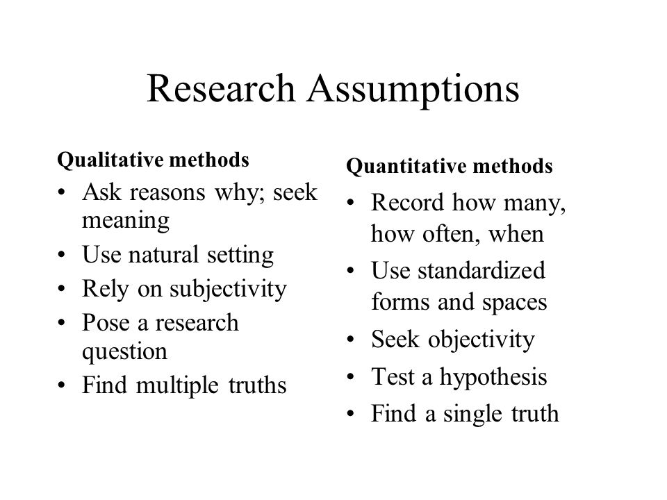 Research Assumptions Ask reasons why; seek meaning