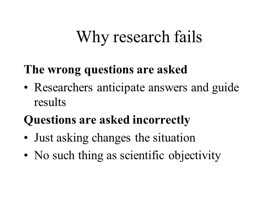 Why research fails The wrong questions are asked