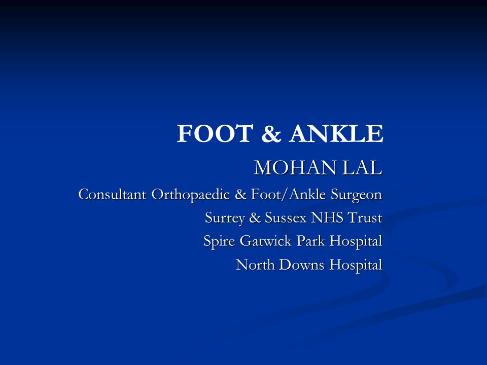 FOOT & ANKLE MOHAN LAL Consultant Orthopaedic & Foot/Ankle Surgeon