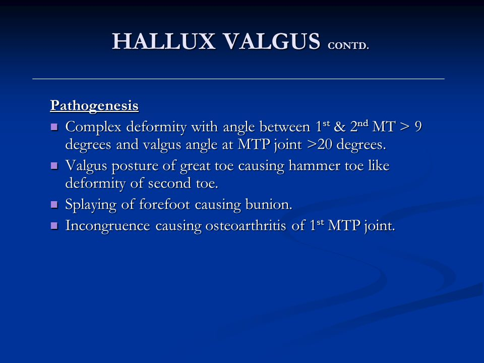 HALLUX VALGUS CONTD. Pathogenesis. Complex deformity with angle between 1st & 2nd MT > 9 degrees and valgus angle at MTP joint >20 degrees.