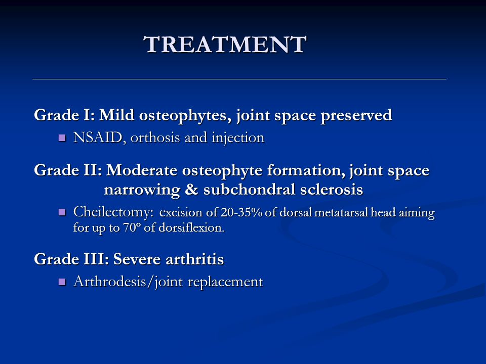 TREATMENT Grade I: Mild osteophytes, joint space preserved