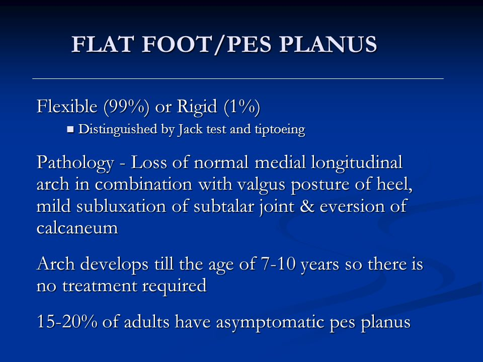 FLAT FOOT/PES PLANUS Flexible (99%) or Rigid (1%)
