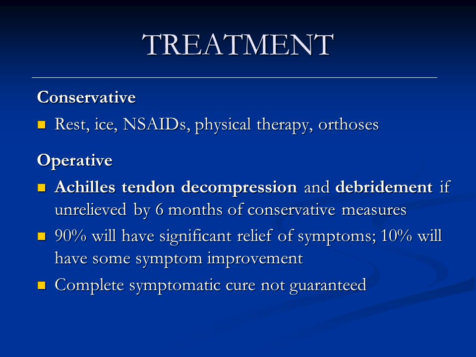 TREATMENT Conservative Rest, ice, NSAIDs, physical therapy, orthoses