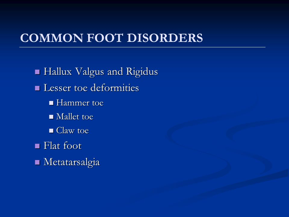 COMMON FOOT DISORDERS Hallux Valgus and Rigidus Lesser toe deformities