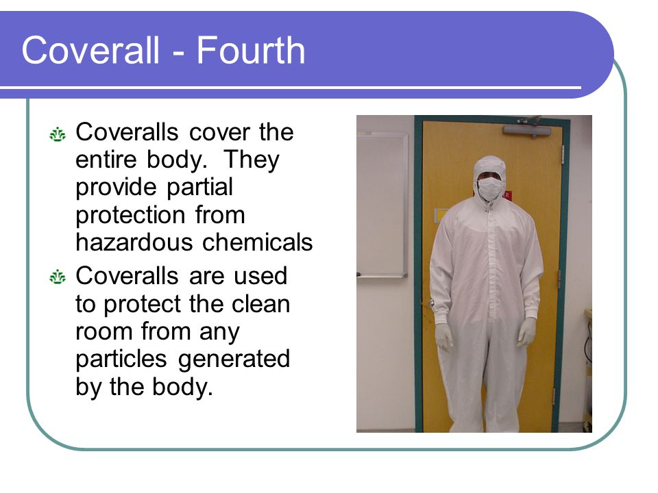 Coverall - Fourth Coveralls cover the entire body. They provide partial protection from hazardous chemicals.