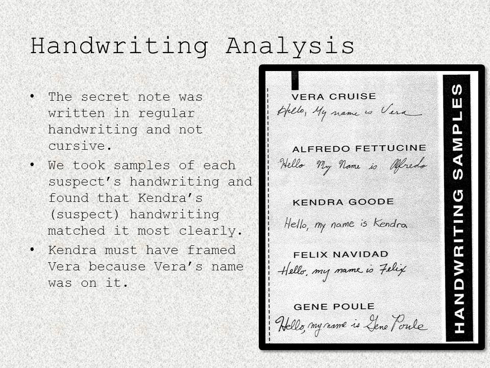 Handwriting Analysis The secret note was written in regular handwriting and not cursive.